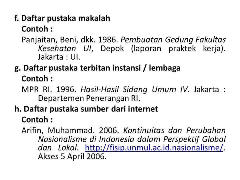 f. Daftar pustaka makalah Contoh : Panjaitan, Beni, dkk. 1986