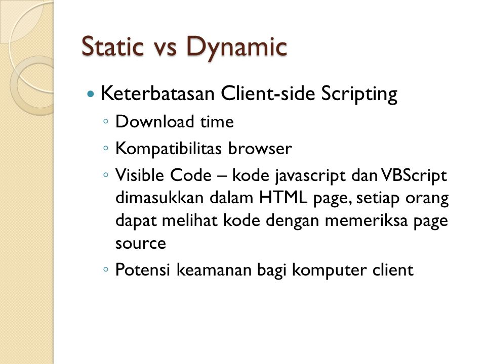 Static vs Dynamic Keterbatasan Client-side Scripting Download time