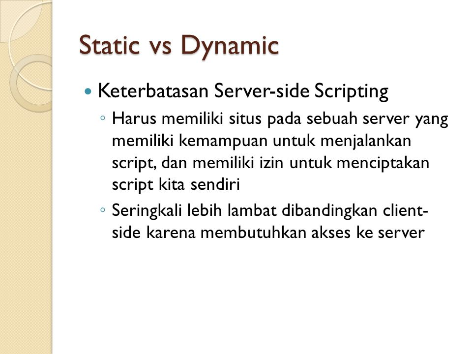 Static vs Dynamic Keterbatasan Server-side Scripting