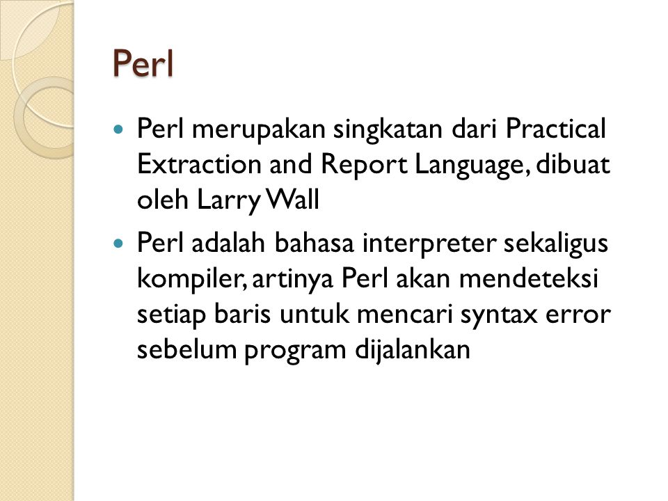 Perl Perl merupakan singkatan dari Practical Extraction and Report Language, dibuat oleh Larry Wall.