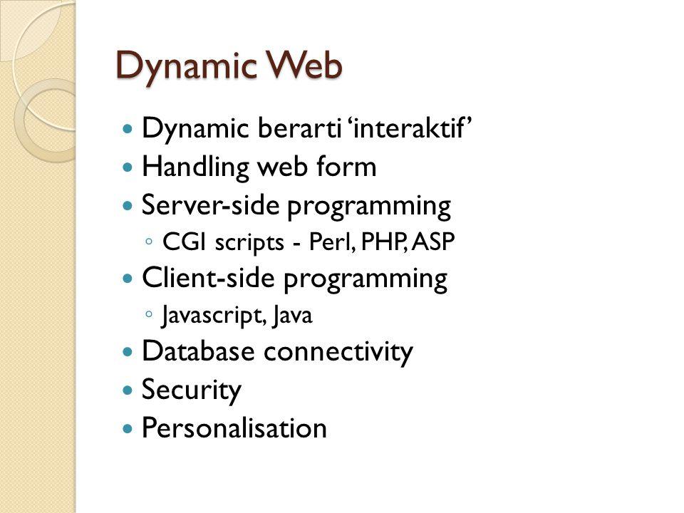 Dynamic Web Dynamic berarti 'interaktif' Handling web form