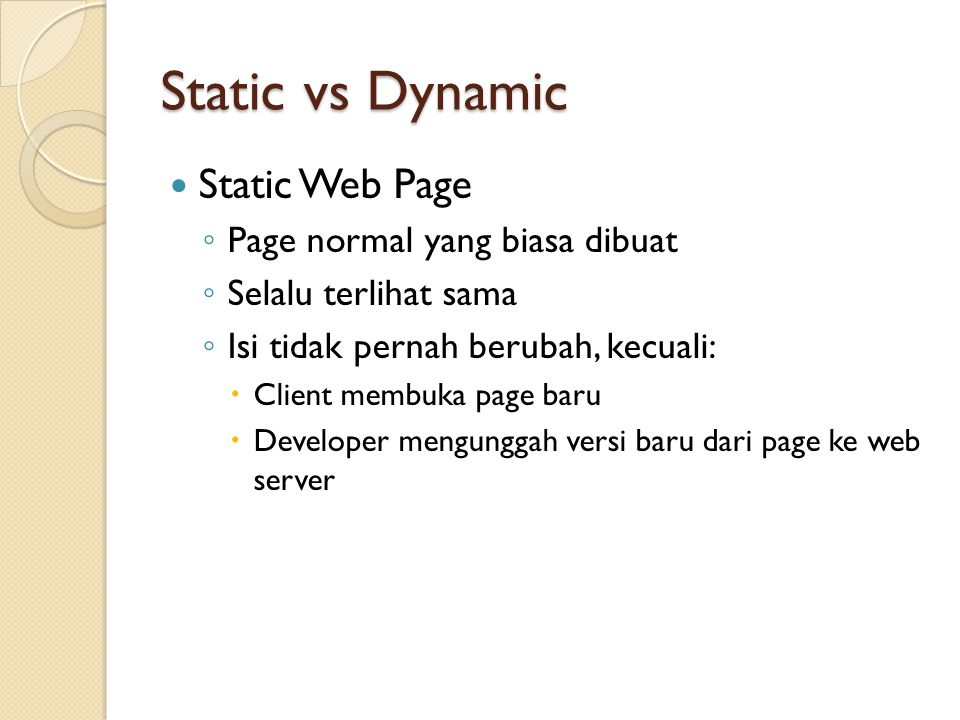 Static vs Dynamic Static Web Page Page normal yang biasa dibuat