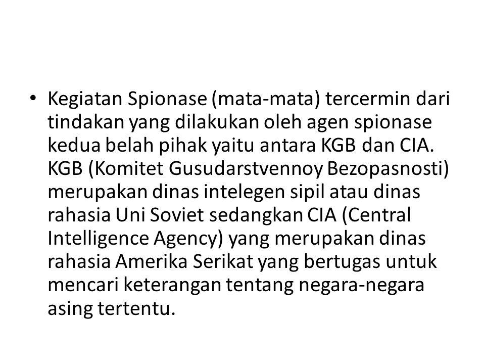 Kegiatan Spionase (mata-mata) tercermin dari tindakan yang dilakukan oleh agen spionase kedua belah pihak yaitu antara KGB dan CIA.