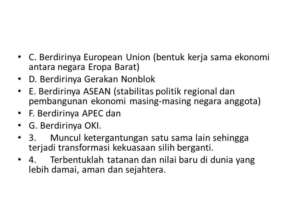 C. Berdirinya European Union (bentuk kerja sama ekonomi antara negara Eropa Barat)