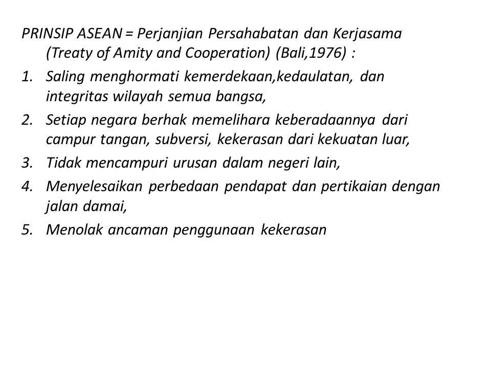 PRINSIP ASEAN = Perjanjian Persahabatan dan Kerjasama (Treaty of Amity and Cooperation) (Bali,1976) :