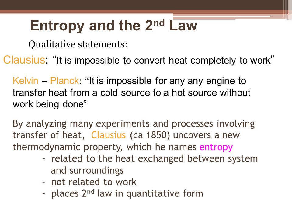 Entropy and the 2nd Law Qualitative statements: Clausius: It is impossible to convert heat completely to work
