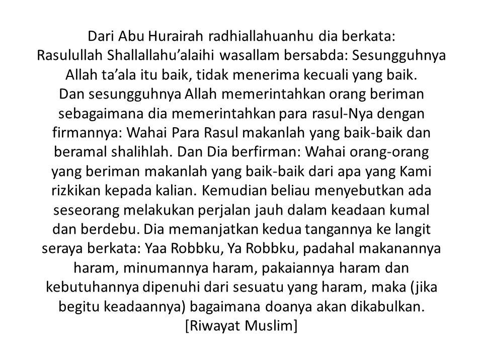 Dari Abu Hurairah radhiallahuanhu dia berkata: Rasulullah Shallallahu'alaihi wasallam bersabda: Sesungguhnya Allah ta'ala itu baik, tidak menerima kecuali yang baik.