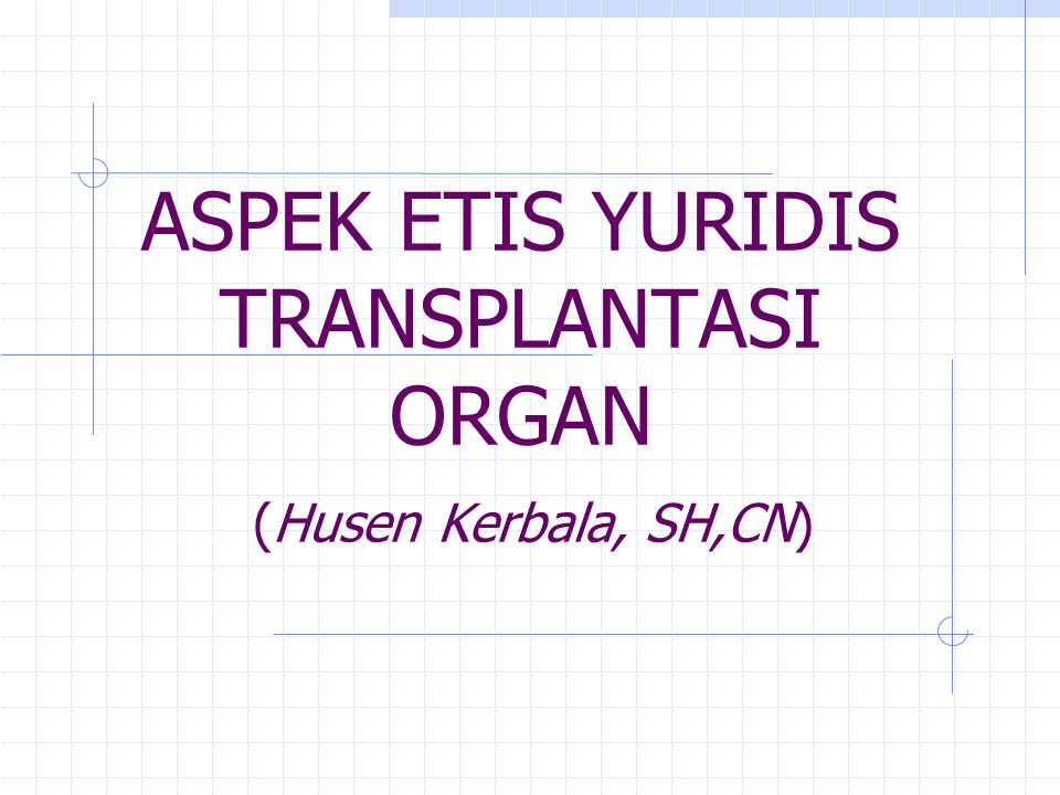 ASPEK ETIS YURIDIS TRANSPLANTASI ORGAN (Husen Kerbala, SH,CN)