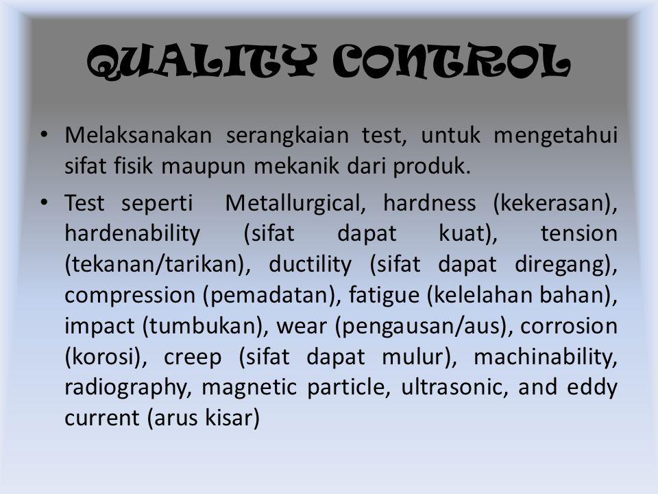 QUALITY CONTROL Melaksanakan serangkaian test, untuk mengetahui sifat fisik maupun mekanik dari produk.