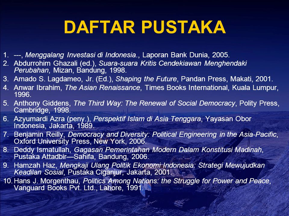DAFTAR PUSTAKA ---, Menggalang Investasi di Indonesia., Laporan Bank Dunia, 2005.
