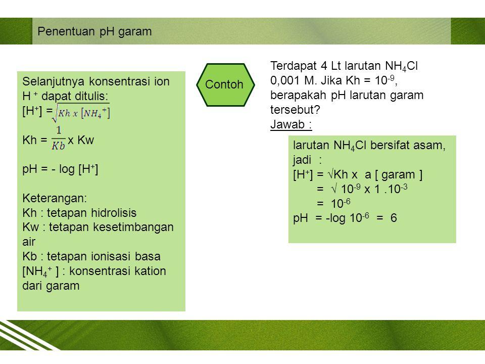 Penentuan pH garam Terdapat 4 Lt larutan NH4Cl 0,001 M. Jika Kh = 10-9, berapakah pH larutan garam tersebut