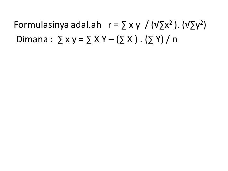Formulasinya adal. ah r = ∑ x y / (√∑x2 )