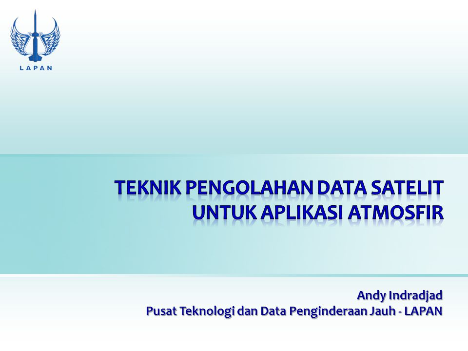TEKNIK pengolahan data SateLIT untuk aplikasi atmosfir