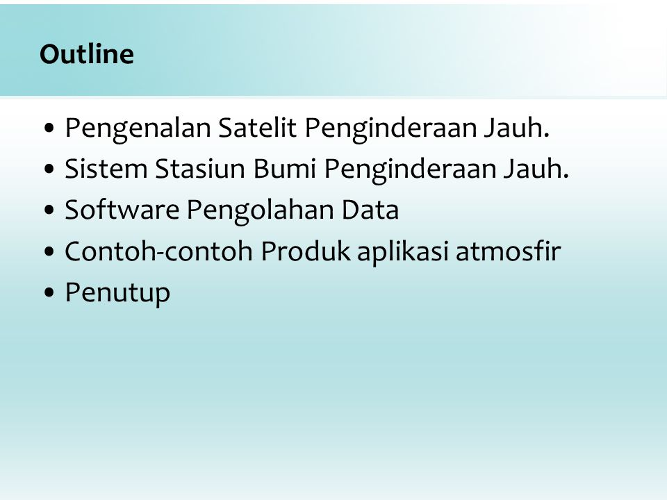 Outline Pengenalan Satelit Penginderaan Jauh. Sistem Stasiun Bumi Penginderaan Jauh. Software Pengolahan Data.