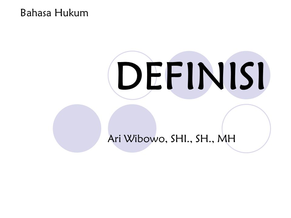 Bahasa Hukum DEFINISI Ari Wibowo, SHI., SH., MH