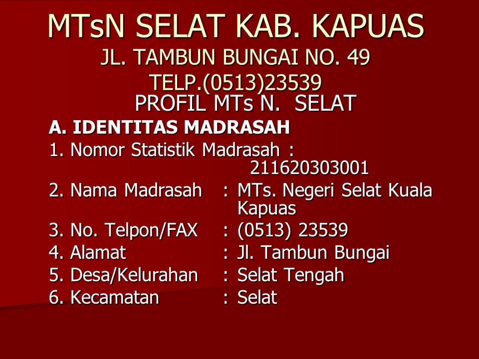 MTsN SELAT KAB. KAPUAS JL. TAMBUN BUNGAI NO. 49 TELP.(0513)23539