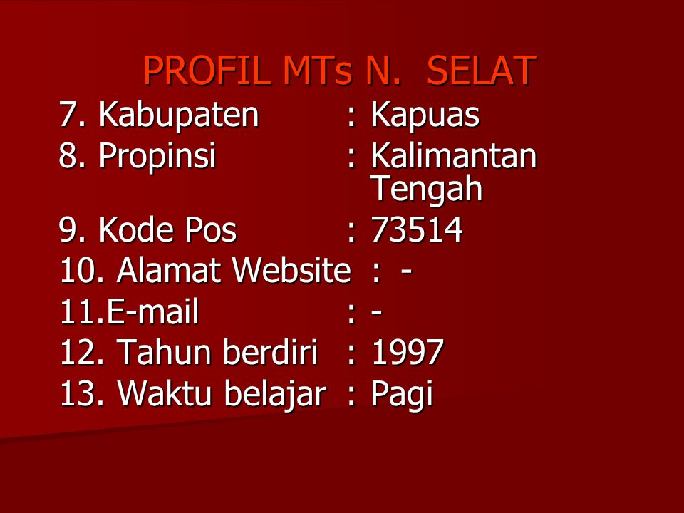 PROFIL MTs N. SELAT 7. Kabupaten : Kapuas