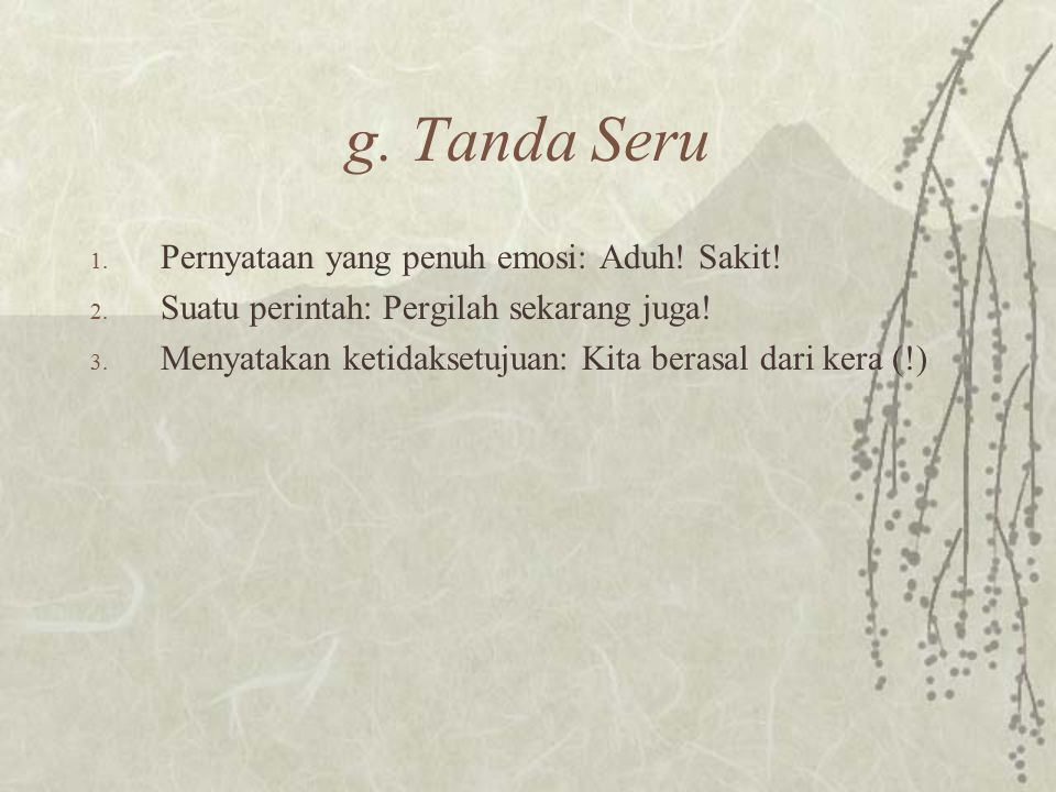 g. Tanda Seru Pernyataan yang penuh emosi: Aduh! Sakit!