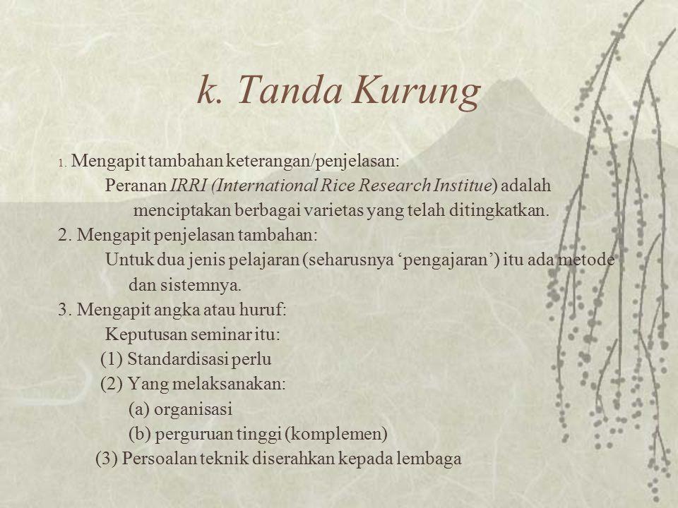 k. Tanda Kurung Mengapit tambahan keterangan/penjelasan:
