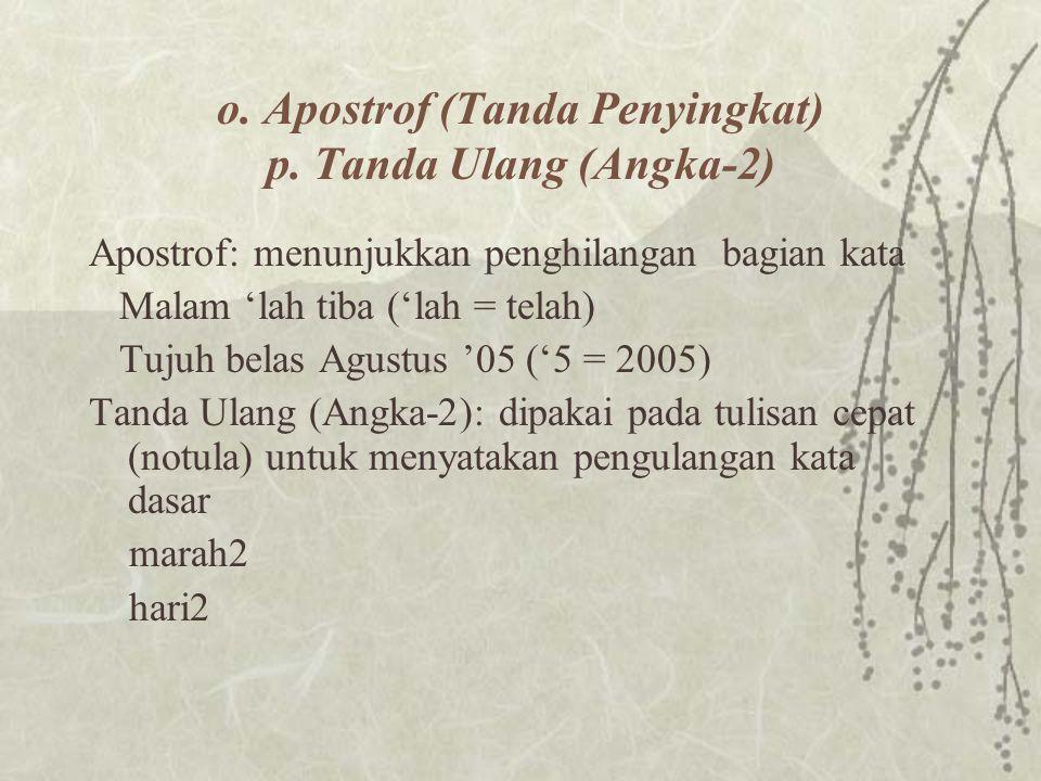 o. Apostrof (Tanda Penyingkat) p. Tanda Ulang (Angka-2)