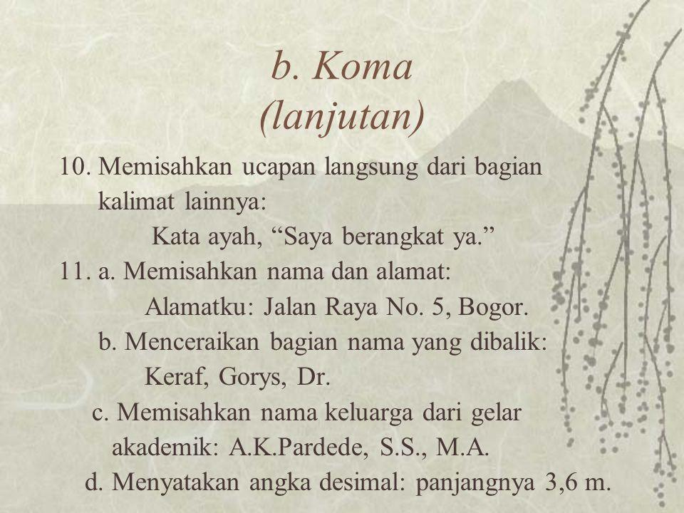 b. Koma (lanjutan) 10. Memisahkan ucapan langsung dari bagian