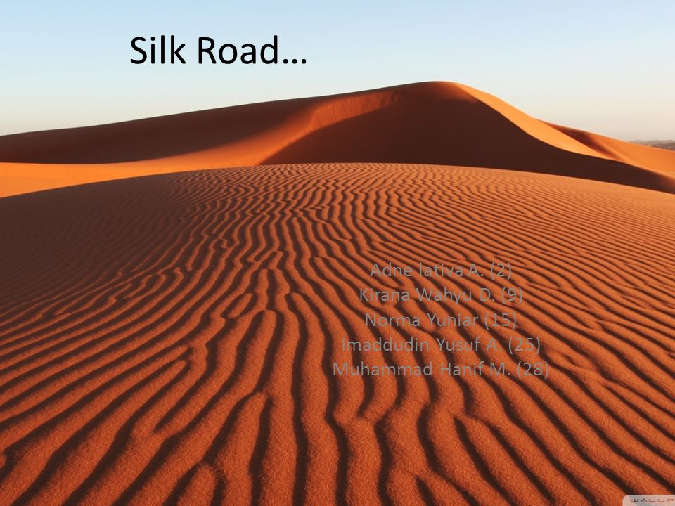 Silk Road… Adne lativa A. (2) Kirana Wahyu D. (9) Norma Yuniar (15)