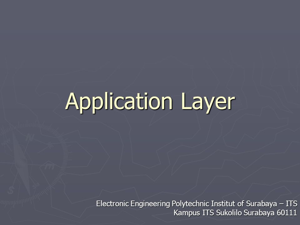 Application Layer Electronic Engineering Polytechnic Institut of Surabaya – ITS.