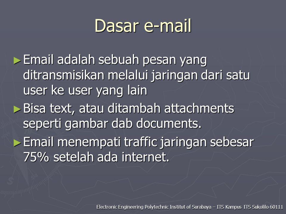 Dasar e-mail Email adalah sebuah pesan yang ditransmisikan melalui jaringan dari satu user ke user yang lain.