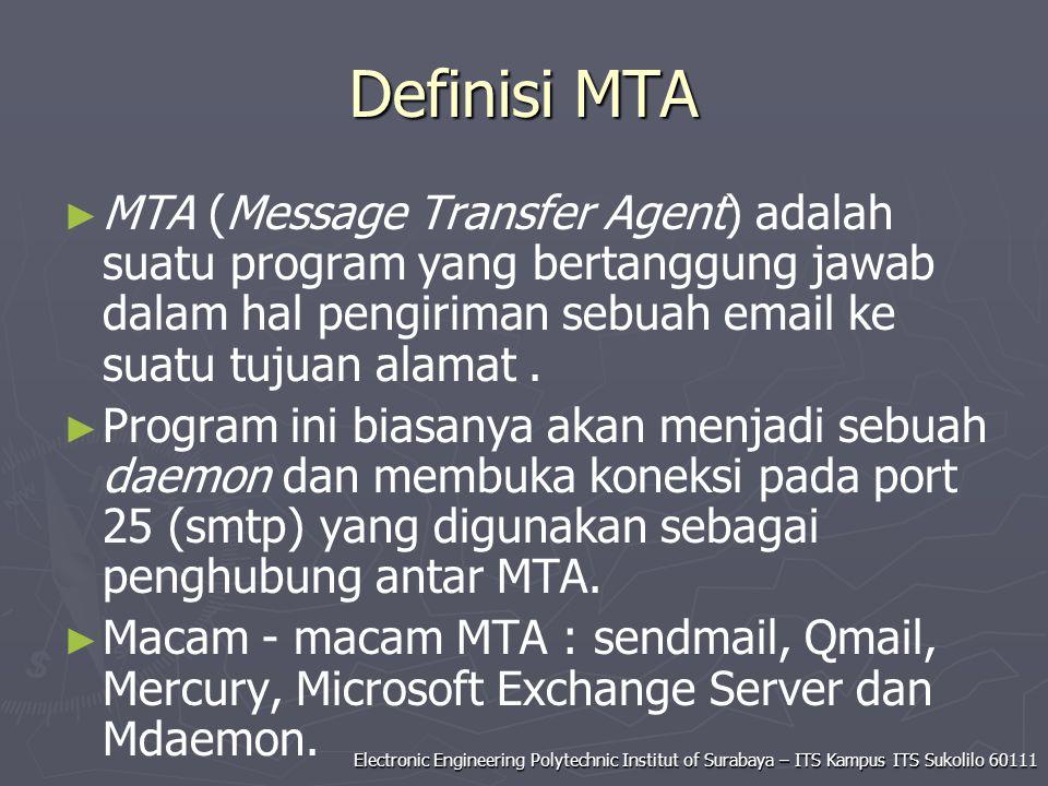 Definisi MTA MTA (Message Transfer Agent) adalah suatu program yang bertanggung jawab dalam hal pengiriman sebuah email ke suatu tujuan alamat .
