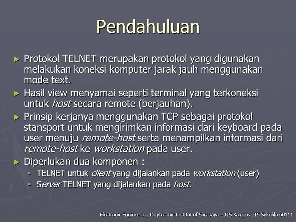 Pendahuluan Protokol TELNET merupakan protokol yang digunakan melakukan koneksi komputer jarak jauh menggunakan mode text.