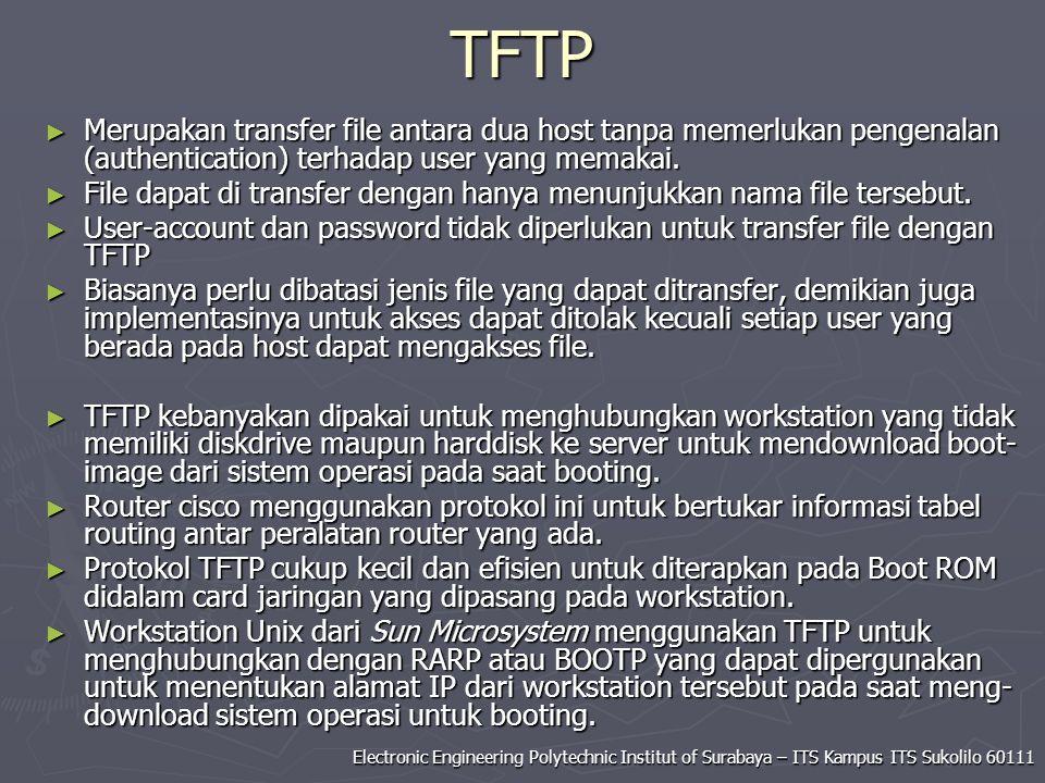 TFTP Merupakan transfer file antara dua host tanpa memerlukan pengenalan (authentication) terhadap user yang memakai.