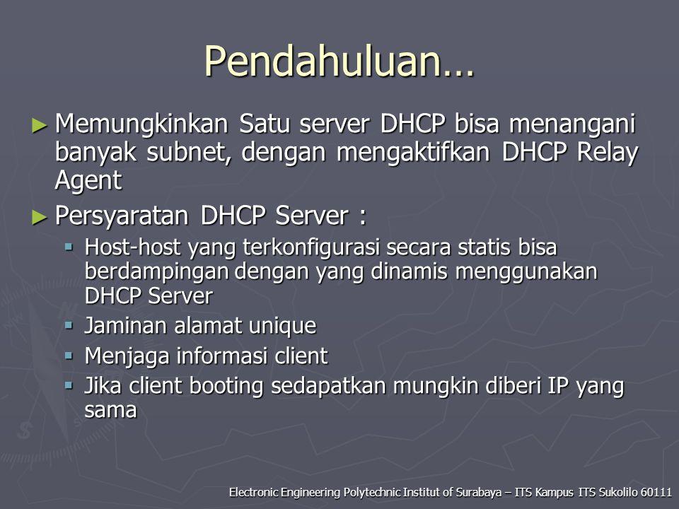Pendahuluan… Memungkinkan Satu server DHCP bisa menangani banyak subnet, dengan mengaktifkan DHCP Relay Agent.