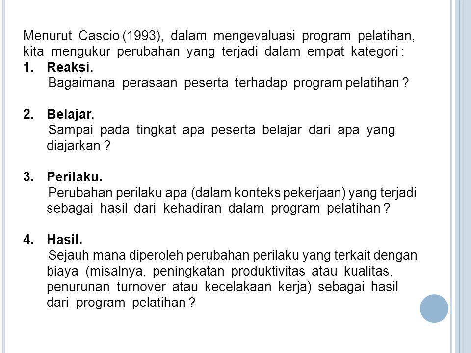 Menurut Cascio (1993), dalam mengevaluasi program pelatihan, kita mengukur perubahan yang terjadi dalam empat kategori :