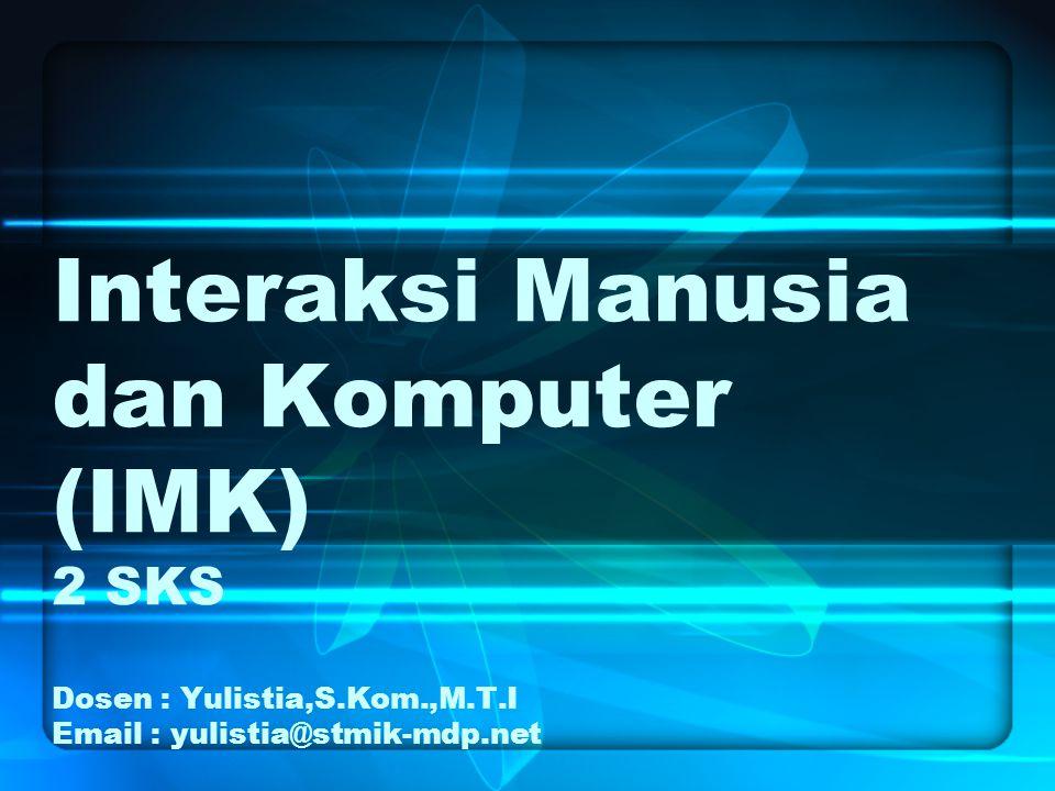 Interaksi Manusia dan Komputer (IMK) 2 SKS Dosen : Yulistia,S. Kom. ,M