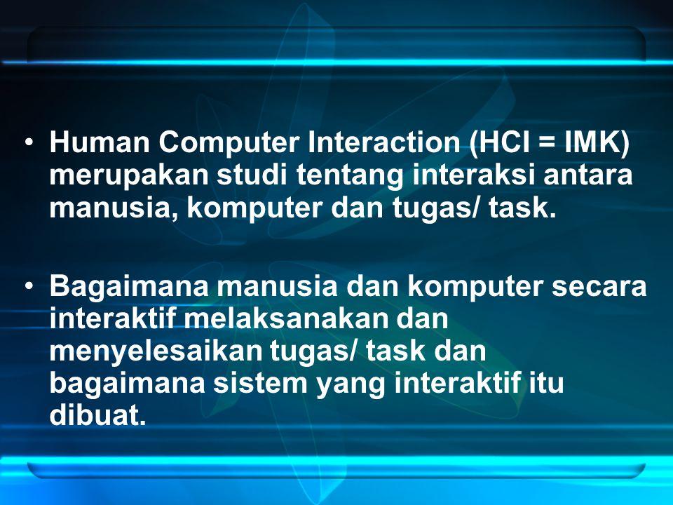 Human Computer Interaction (HCI = IMK) merupakan studi tentang interaksi antara manusia, komputer dan tugas/ task.