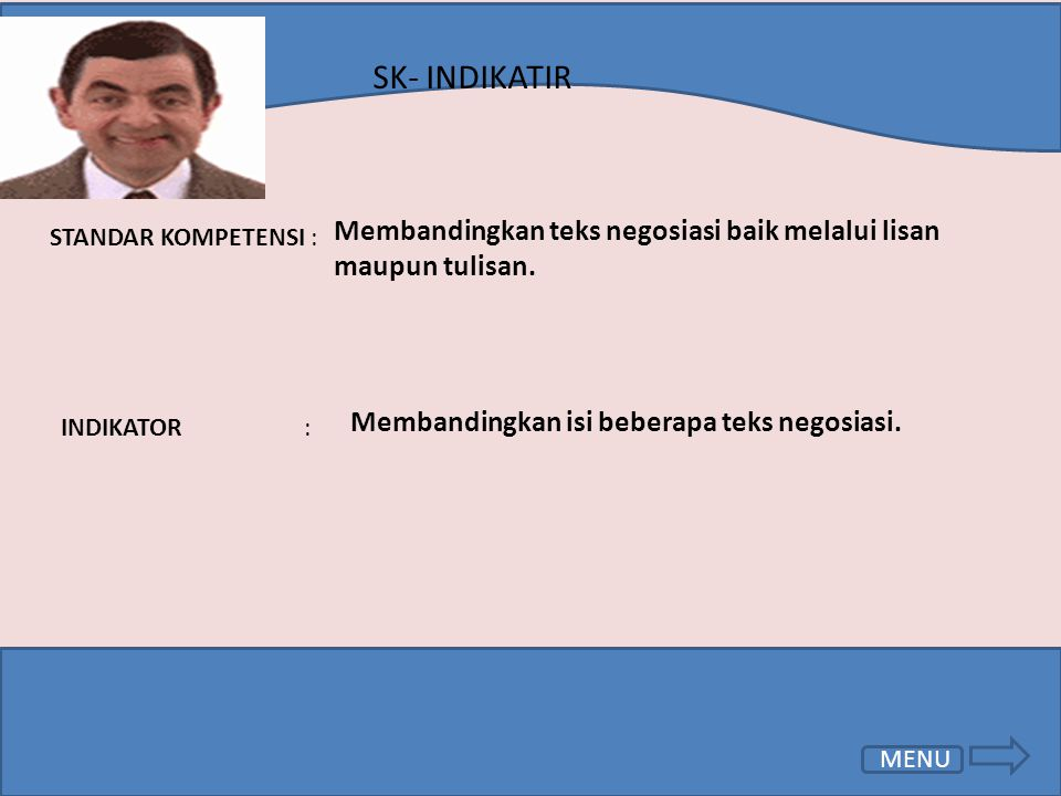 SK- INDIKATIR Membandingkan teks negosiasi baik melalui lisan maupun tulisan. STANDAR KOMPETENSI :