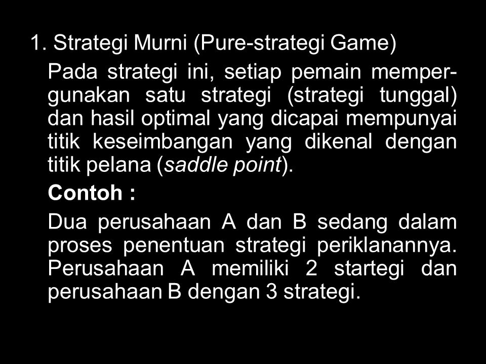 1. Strategi Murni (Pure-strategi Game)