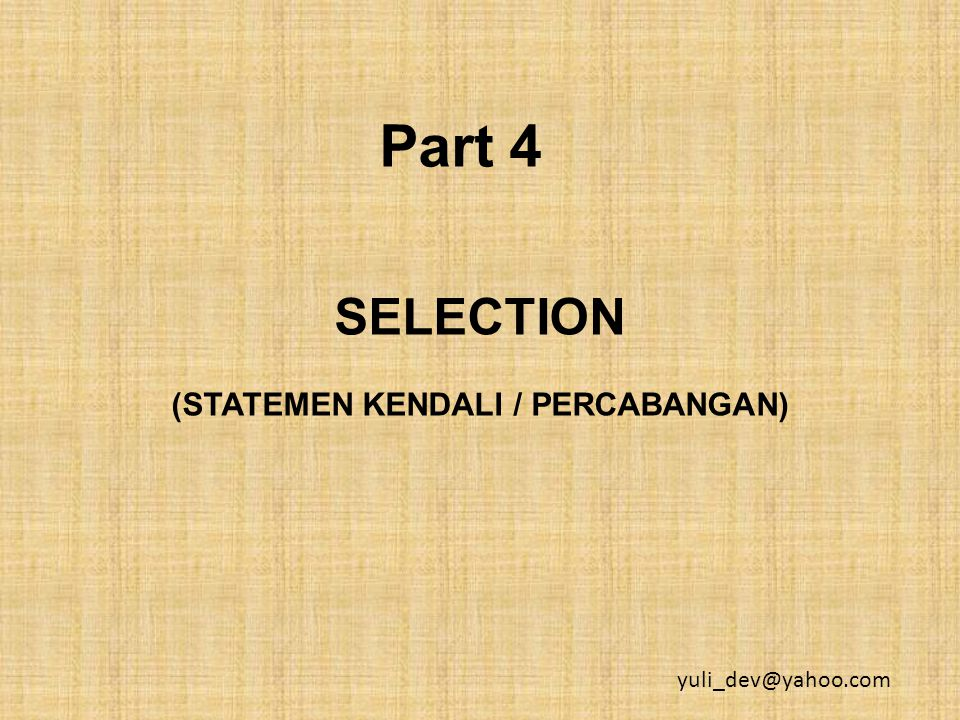 SELECTION (STATEMEN KENDALI / PERCABANGAN)