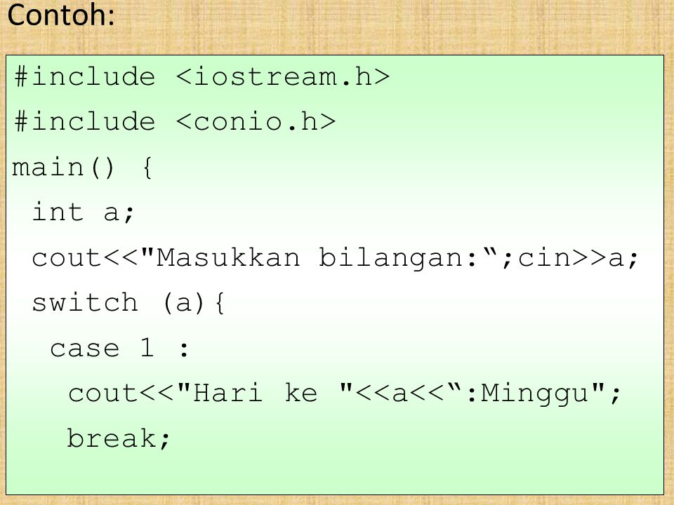 Contoh: #include <iostream.h> #include <conio.h> main() {