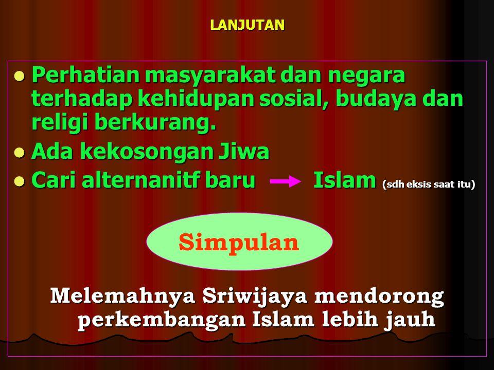 Melemahnya Sriwijaya mendorong perkembangan Islam lebih jauh