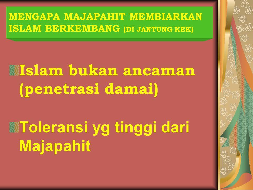 MENGAPA MAJAPAHIT MEMBIARKAN ISLAM BERKEMBANG (DI JANTUNG KEK)