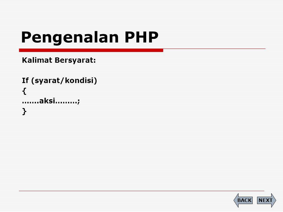 Pengenalan PHP Kalimat Bersyarat: If (syarat/kondisi) { …….aksi………; }