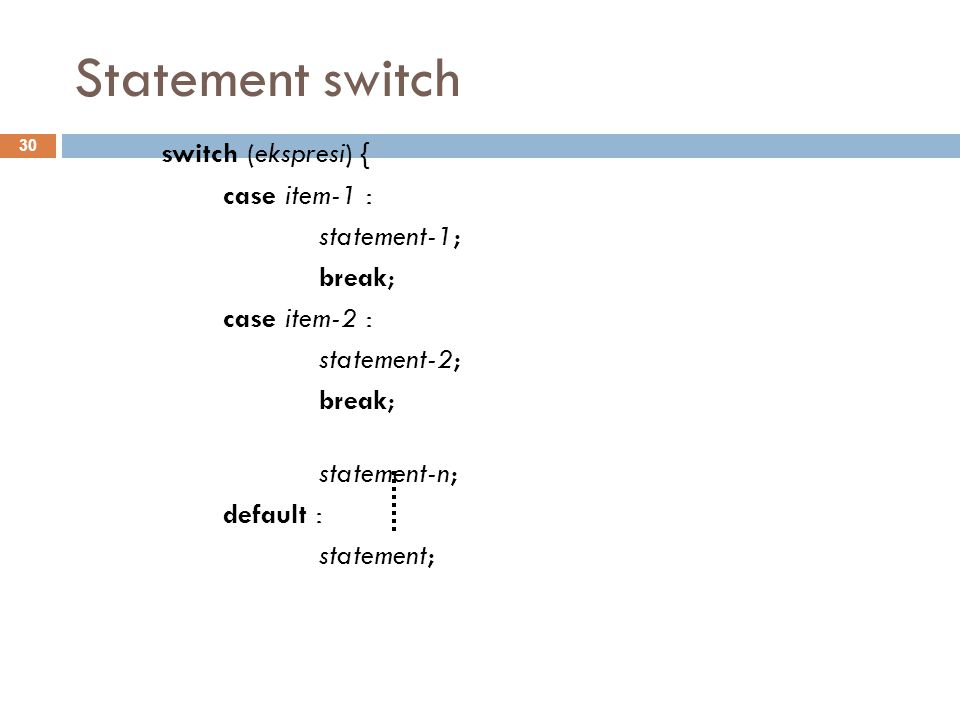 Statement switch switch (ekspresi) { case item-1 : statement-1; break;