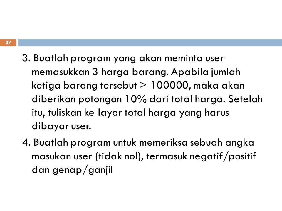 3. Buatlah program yang akan meminta user memasukkan 3 harga barang