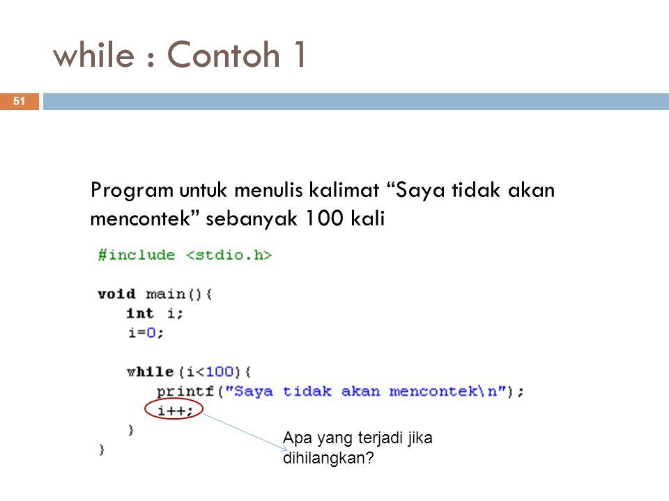 while : Contoh 1 Program untuk menulis kalimat Saya tidak akan mencontek sebanyak 100 kali. prak5-/contoh-while.c.