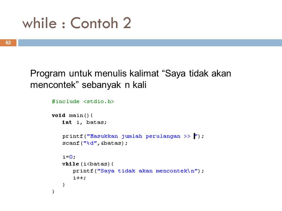 while : Contoh 2 Program untuk menulis kalimat Saya tidak akan mencontek sebanyak n kali