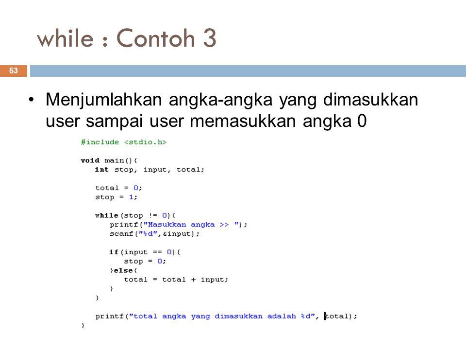 while : Contoh 3 Menjumlahkan angka-angka yang dimasukkan user sampai user memasukkan angka 0