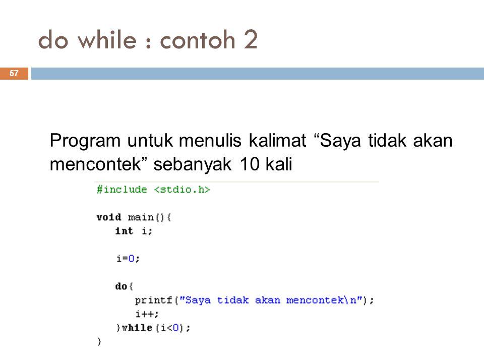 do while : contoh 2 Program untuk menulis kalimat Saya tidak akan mencontek sebanyak 10 kali