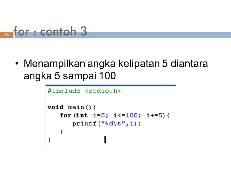 for : contoh 3 Menampilkan angka kelipatan 5 diantara angka 5 sampai 100