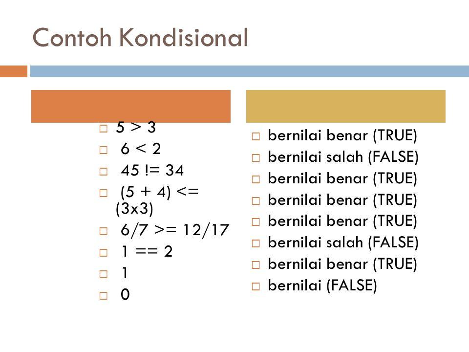 Contoh Kondisional 5 > 3 6 < 2 bernilai benar (TRUE)